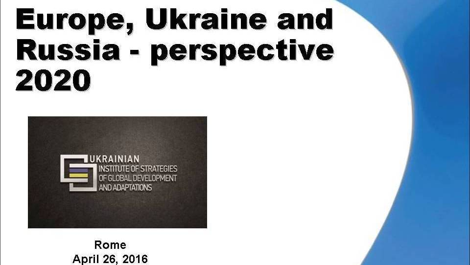 Presentation Europe, Ukraine and Russia – perspective 2020